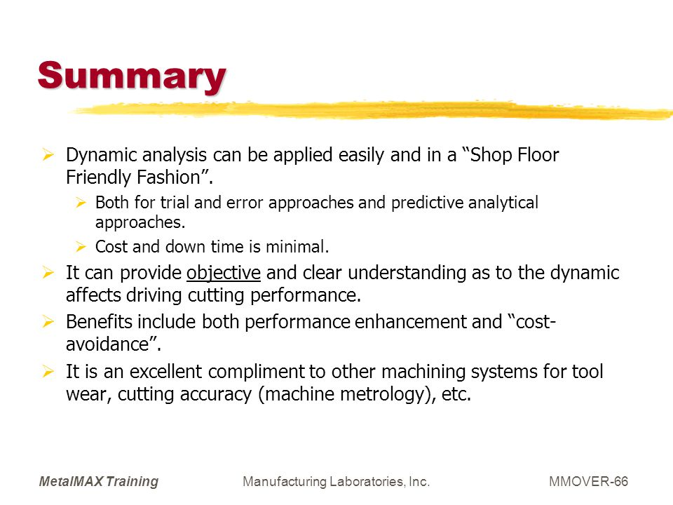 MetalMAX TrainingManufacturing Laboratories, Inc.MMOVER-66 Summary Dynamic analysis can be applied easily and in a Shop Floor Friendly Fashion. Both f
