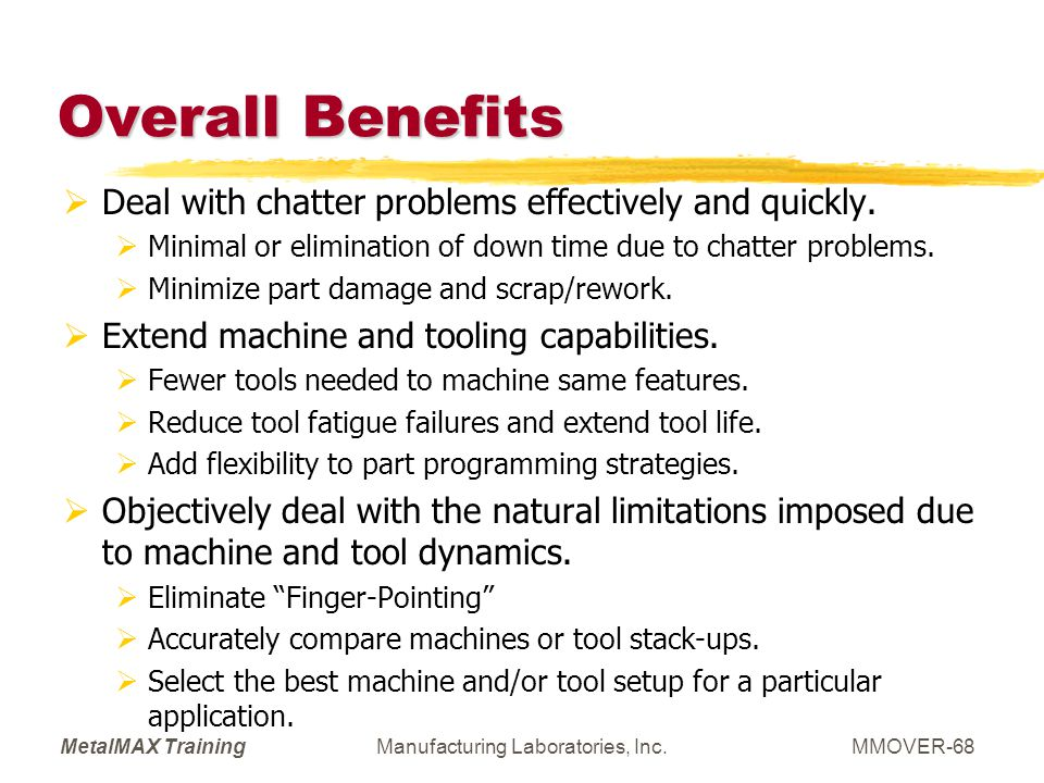 MetalMAX TrainingManufacturing Laboratories, Inc.MMOVER-68 Overall Benefits Deal with chatter problems effectively and quickly. Minimal or elimination