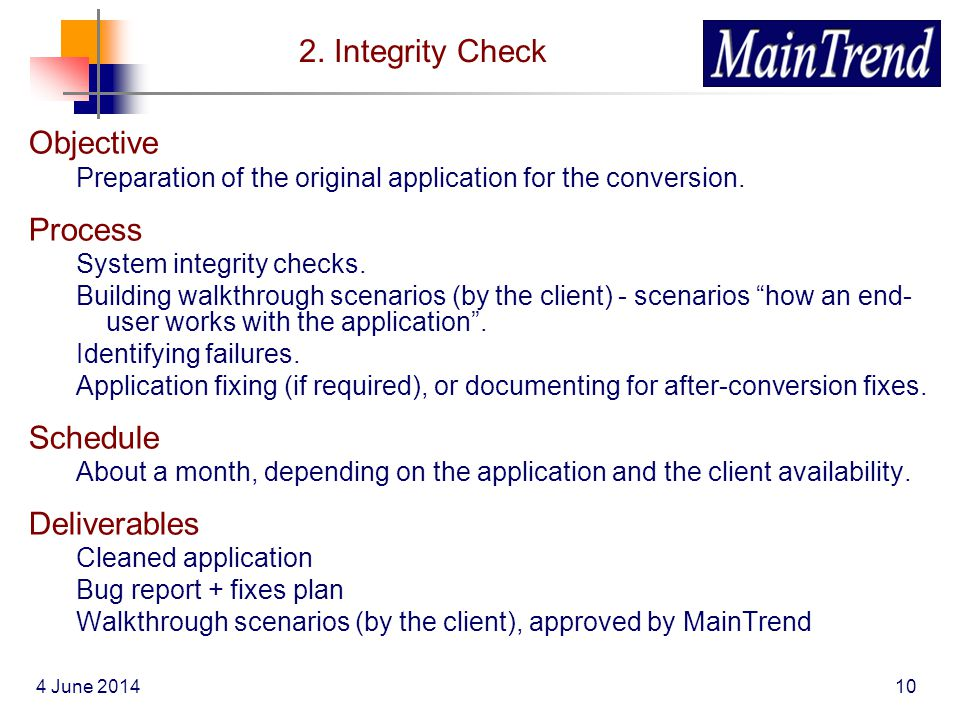 4 June 201410 2. Integrity Check Objective Preparation of the original application for the conversion. Process System integrity checks. Building walkt