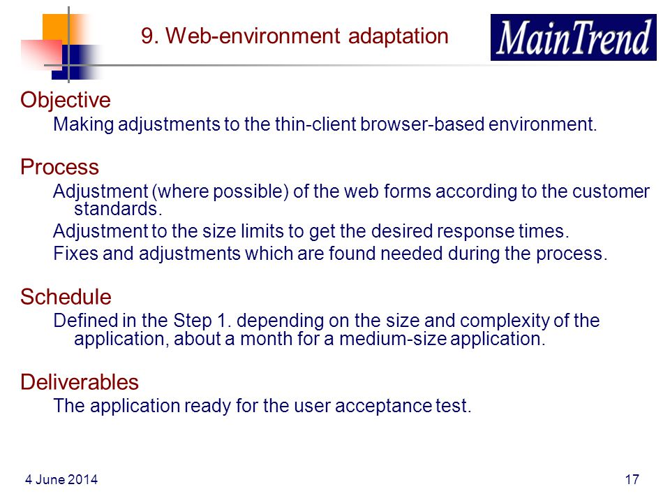 4 June 201417 9. Web-environment adaptation Objective Making adjustments to the thin-client browser-based environment. Process Adjustment (where possi