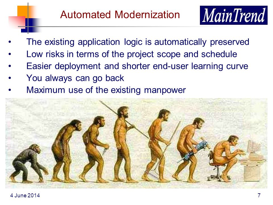 4 June 20147 Automated Modernization The existing application logic is automatically preserved Low risks in terms of the project scope and schedule Ea