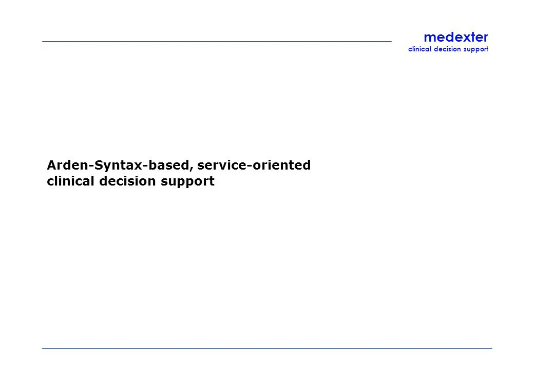 medexter clinical decision support Arden-Syntax-based, service-oriented clinical decision support