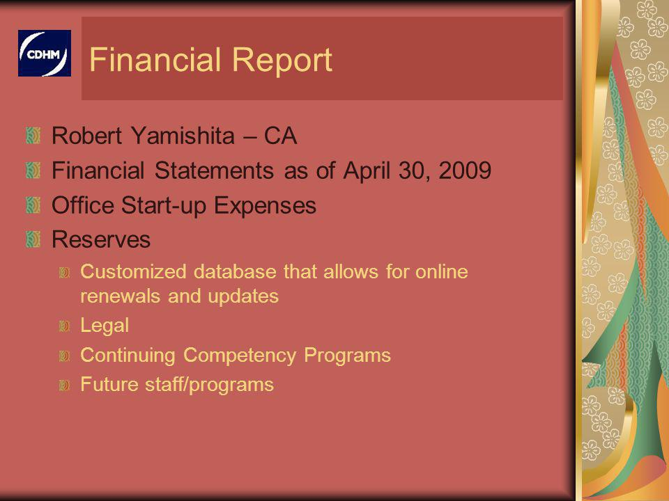 Financial Report Robert Yamishita – CA Financial Statements as of April 30, 2009 Office Start-up Expenses Reserves Customized database that allows for
