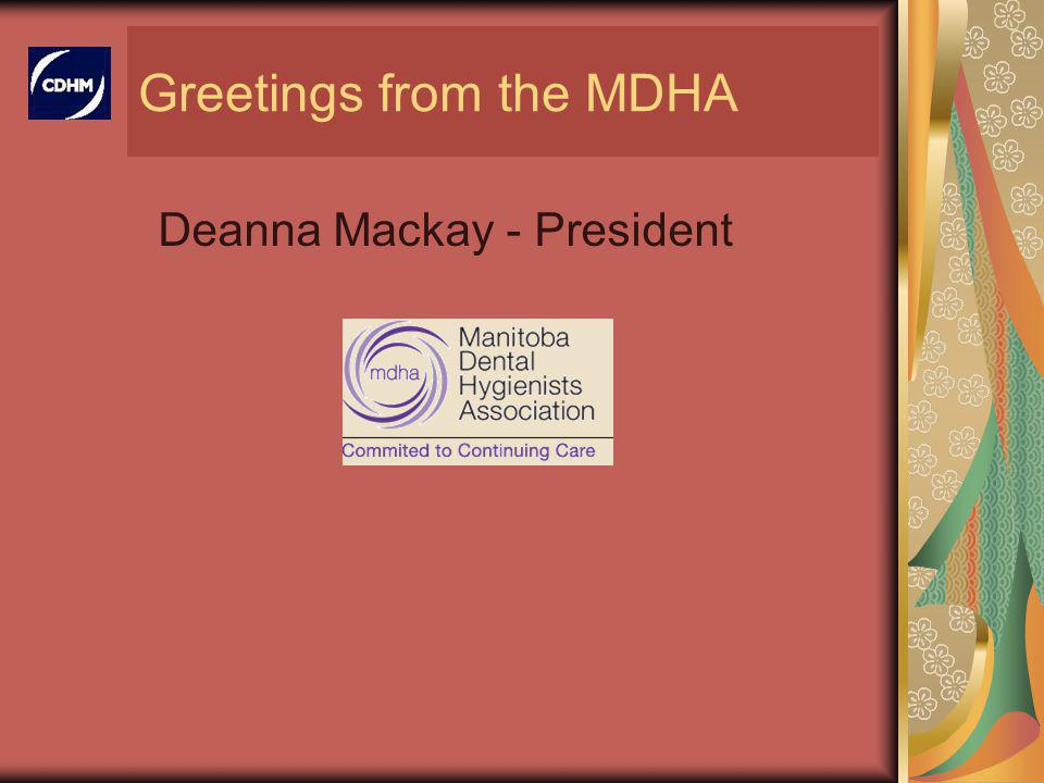Greetings from the MDHA Deanna Mackay - President