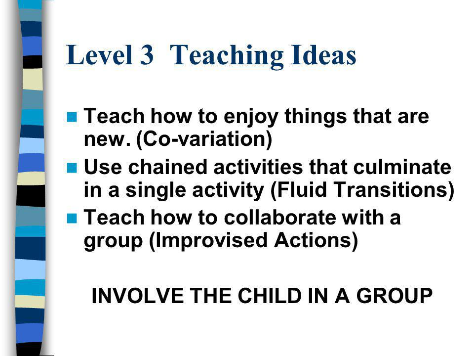 Level 3 Teaching Ideas Teach how to enjoy things that are new.
