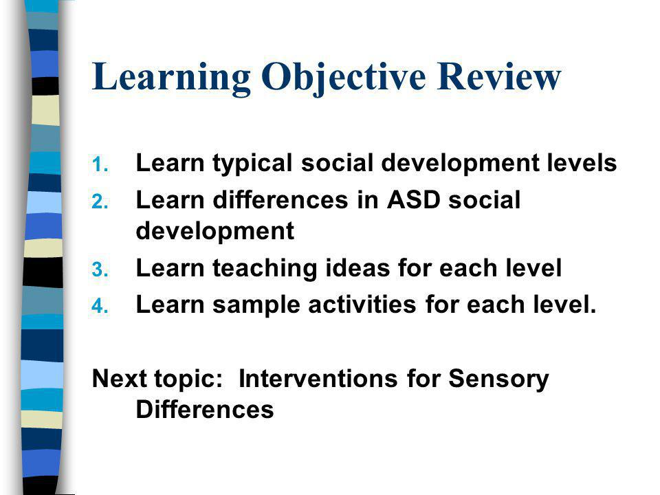 Learning Objective Review 1. Learn typical social development levels 2.