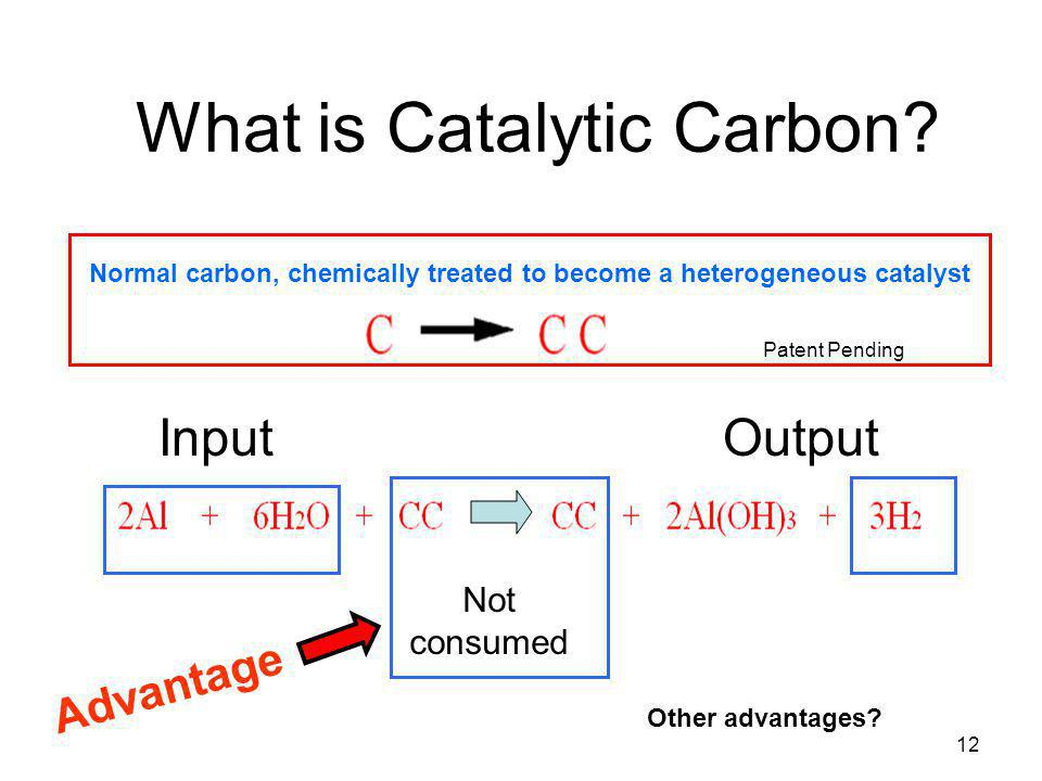 12 What is Catalytic Carbon? Normal carbon, chemically treated to become a heterogeneous catalyst InputOutput Not consumed Other advantages? Patent Pe