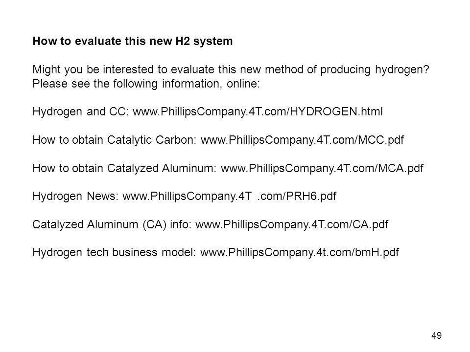 49 How to evaluate this new H2 system Might you be interested to evaluate this new method of producing hydrogen? Please see the following information,
