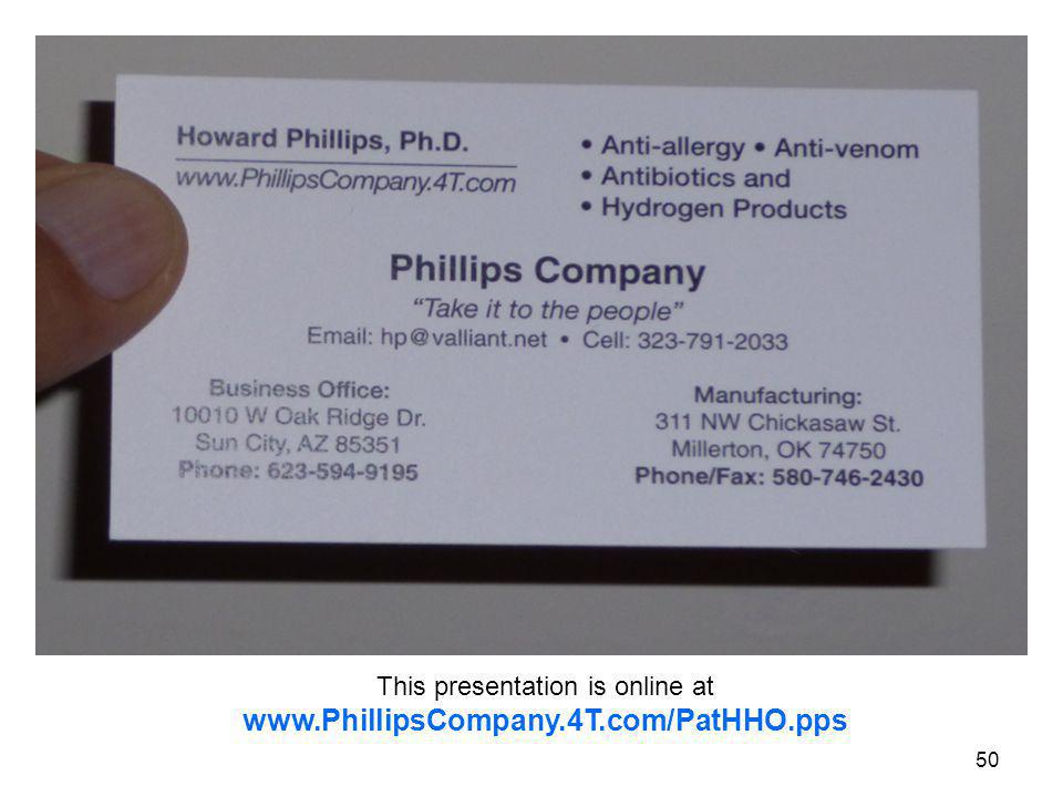 50 This presentation is online at www.PhillipsCompany.4T.com/PatHHO.pps