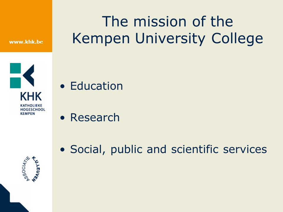 www.khk.be The mission of the Kempen University College Education Research Social, public and scientific services
