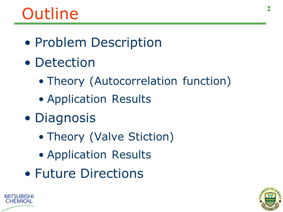 2 Outline Problem Description Detection Theory (Autocorrelation function) Application Results Diagnosis Theory (Valve Stiction) Application Results Future Directions