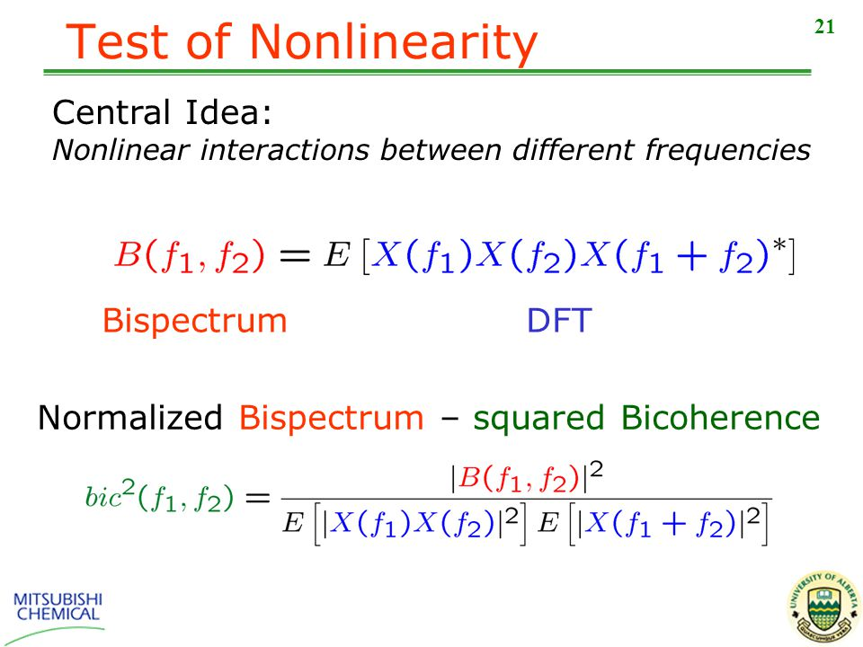 21 Central Idea: Nonlinear interactions between different frequencies Normalized Bispectrum – squared Bicoherence Test of Nonlinearity BispectrumDFT