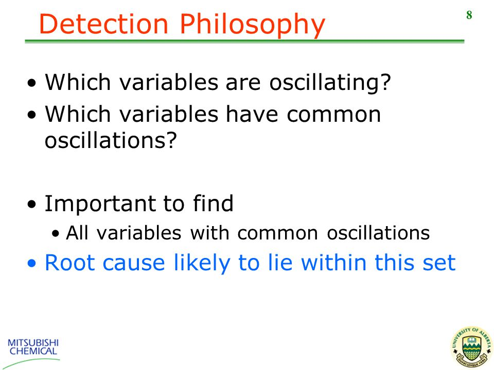 8 Detection Philosophy Which variables are oscillating.