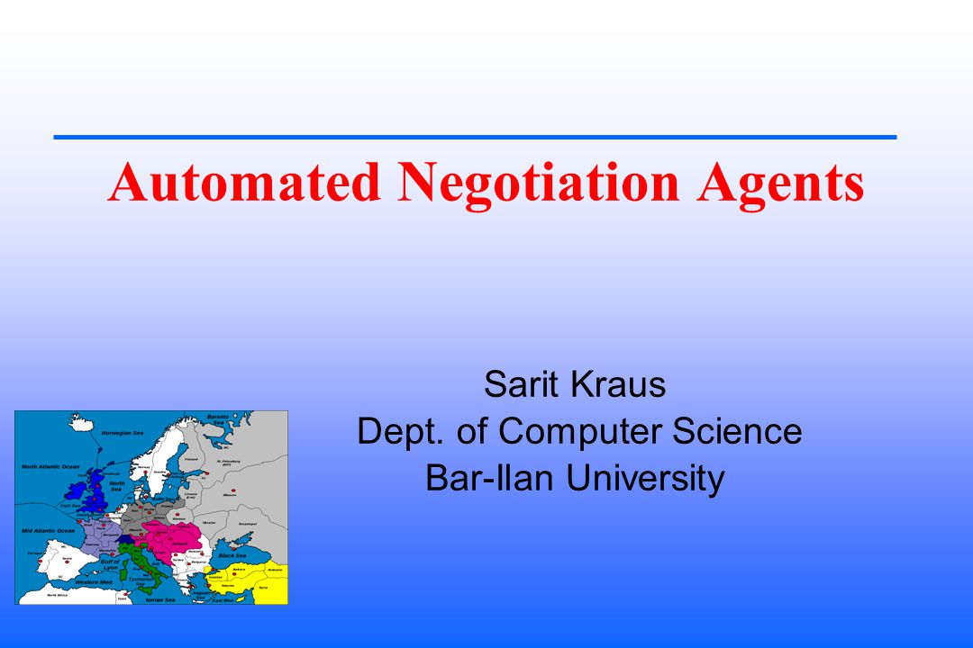 Automated Negotiation Agents Sarit Kraus Dept. of Computer Science Bar-Ilan University