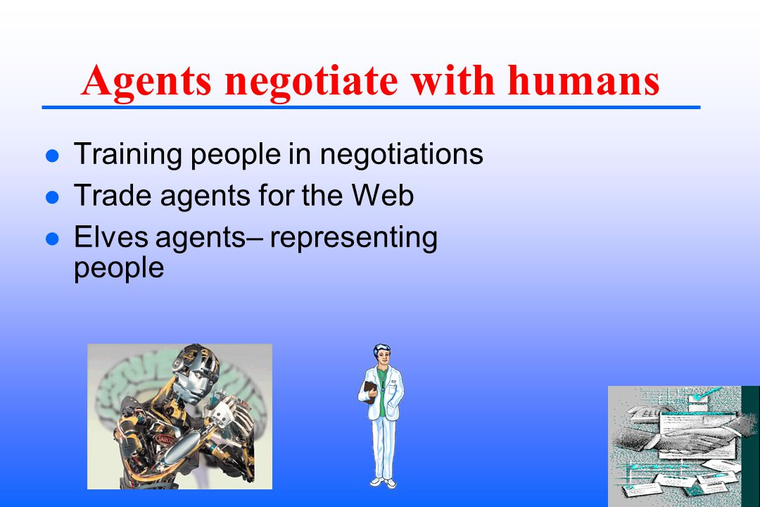 Agents negotiate with humans Training people in negotiations Trade agents for the Web Elves agents– representing people
