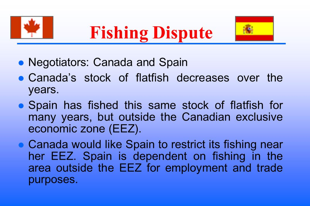 Fishing Dispute Negotiators: Canada and Spain Canadas stock of flatfish decreases over the years.