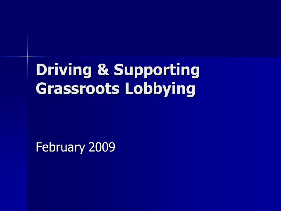 Driving & Supporting Grassroots Lobbying February 2009