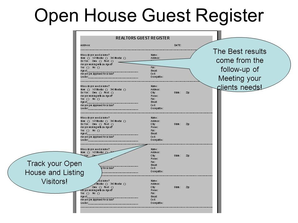 Open House Guest Register The Best results come from the follow-up of Meeting your clients needs.