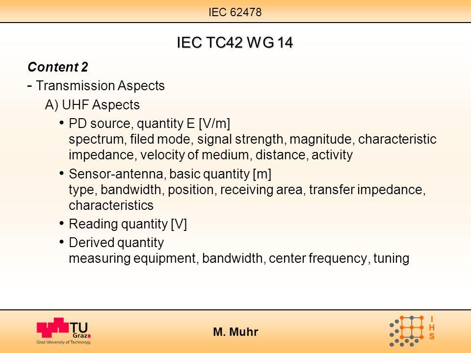 IEC 62478 M. Muhr IEC TC42 WG 14 Content 2 - Transmission Aspects A) UHF Aspects PD source, quantity E [V/m] spectrum, filed mode, signal strength, ma