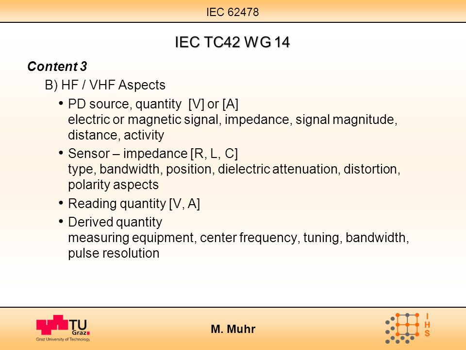 IEC 62478 M. Muhr IEC TC42 WG 14 Content 3 B) HF / VHF Aspects PD source, quantity [V] or [A] electric or magnetic signal, impedance, signal magnitude