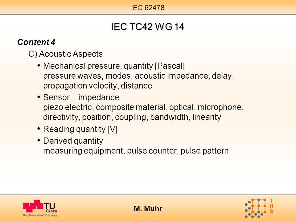 IEC 62478 M. Muhr IEC TC42 WG 14 Content 4 C) Acoustic Aspects Mechanical pressure, quantity [Pascal] pressure waves, modes, acoustic impedance, delay