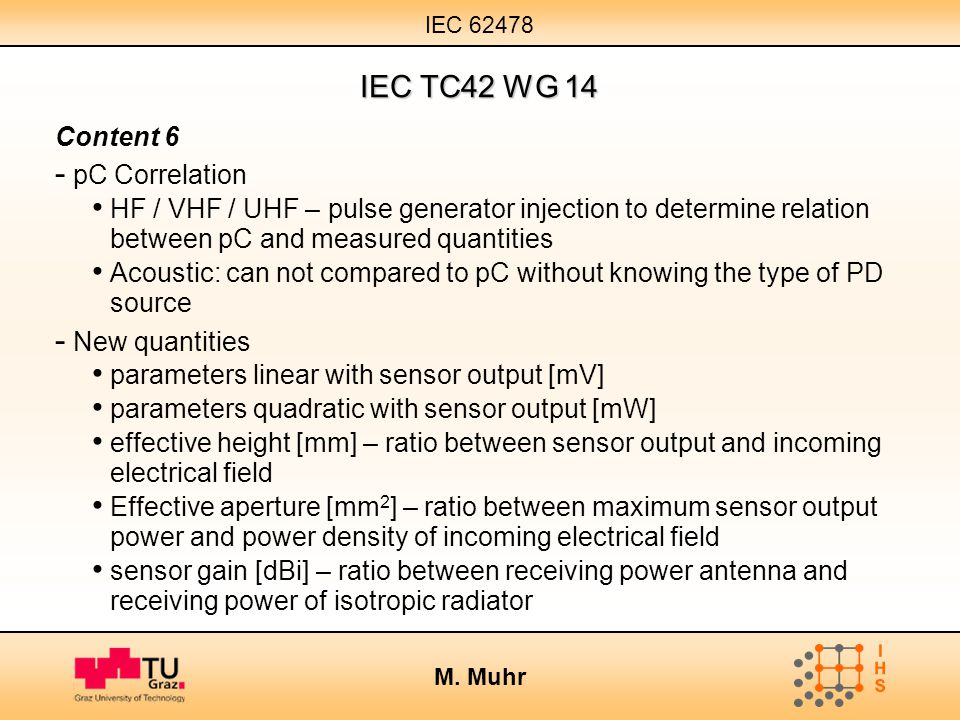 IEC 62478 M. Muhr IEC TC42 WG 14 Content 6 - pC Correlation HF / VHF / UHF – pulse generator injection to determine relation between pC and measured q