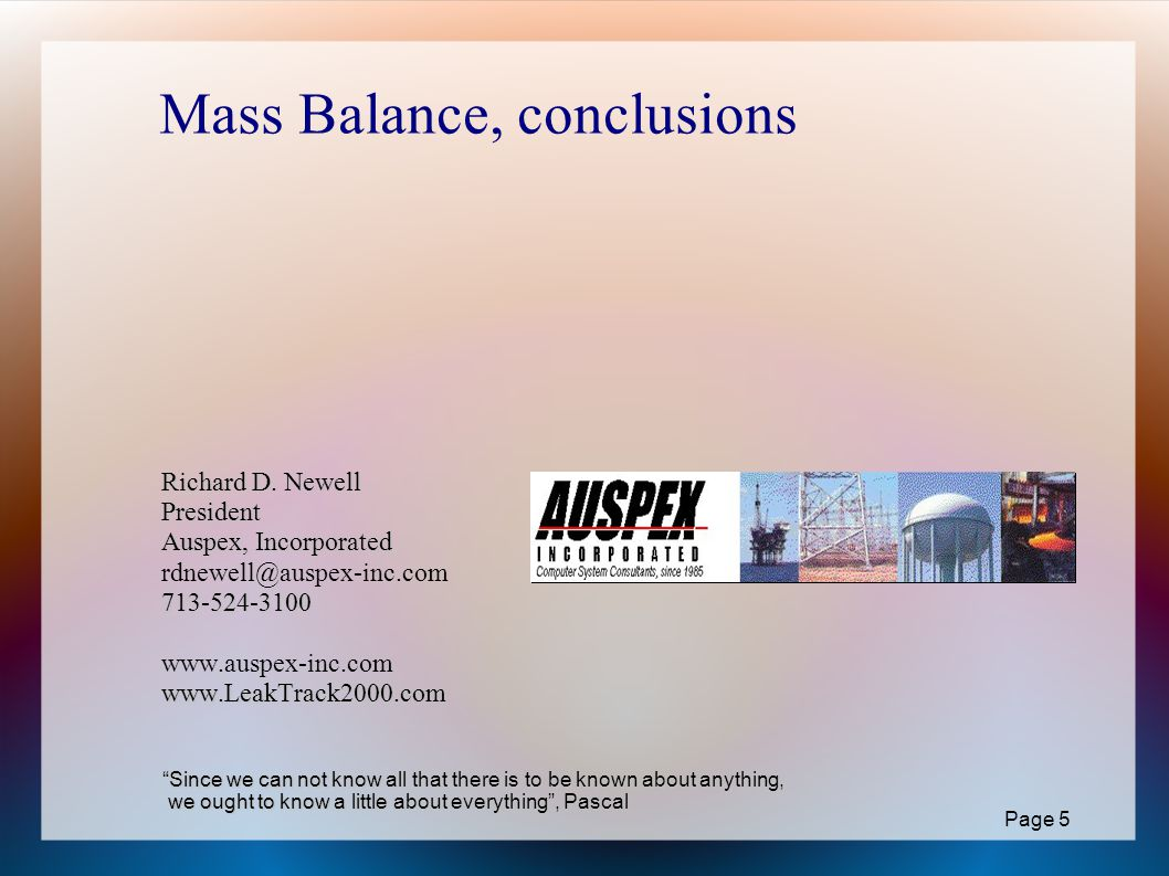 Mass Balance, conclusions Richard D. Newell President Auspex, Incorporated 713-524-3100 www.LeakTrack2000.com Richard D. Newell President Auspex, Inco