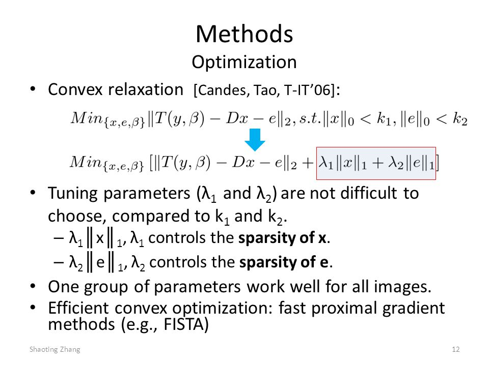 Methods Optimization Convex relaxation [Candes, Tao, T-IT06] : Tuning parameters (λ 1 and λ 2 ) are not difficult to choose, compared to k 1 and k 2.