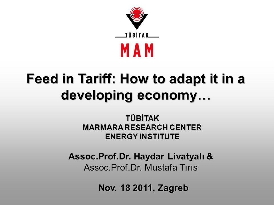 Feed in Tariff: How to adapt it in a developing economy… TÜBİTAK MARMARA RESEARCH CENTER ENERGY INSTITUTE Nov.