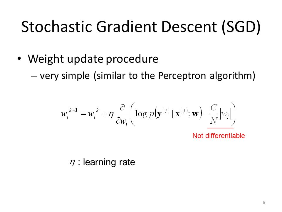 Stochastic Gradient Descent (SGD) Weight update procedure – very simple (similar to the Perceptron algorithm) Not differentiable 8 : learning rate