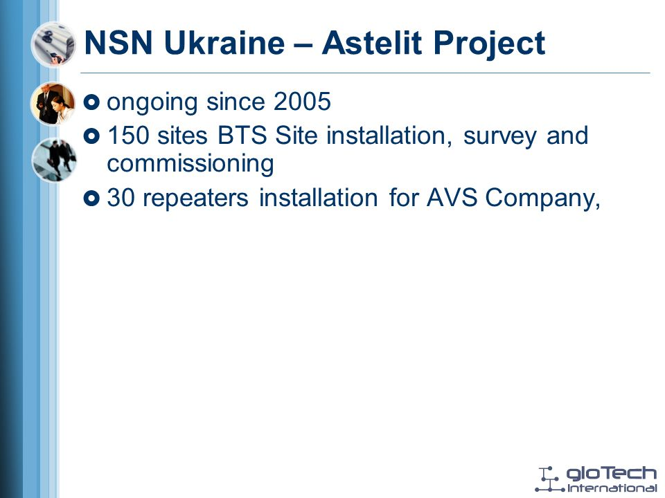 NSN Ukraine – Astelit Project ongoing since 2005 150 sites BTS Site installation, survey and commissioning 30 repeaters installation for AVS Company,