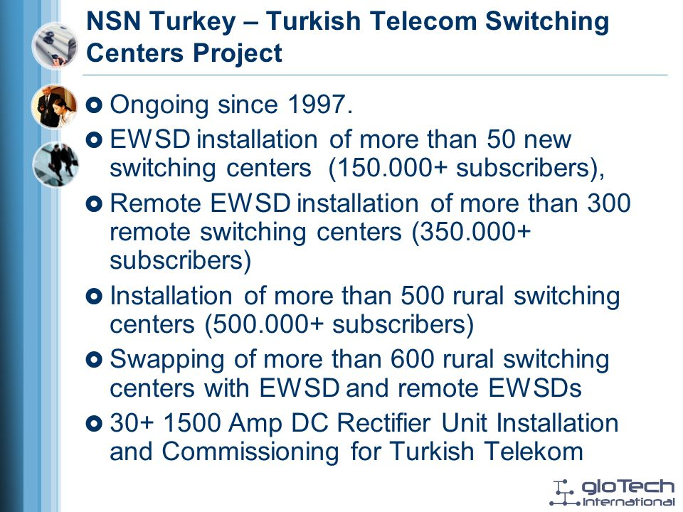 NSN Turkey – Turkish Telecom Switching Centers Project Ongoing since 1997.