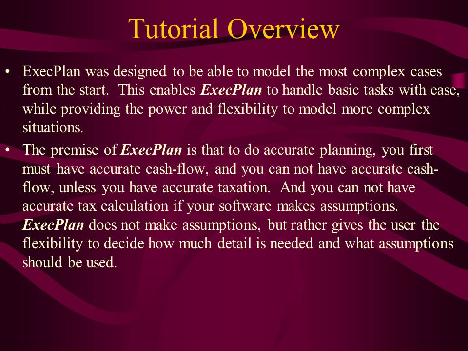 Tutorial Overview ExecPlan was designed to be able to model the most complex cases from the start.