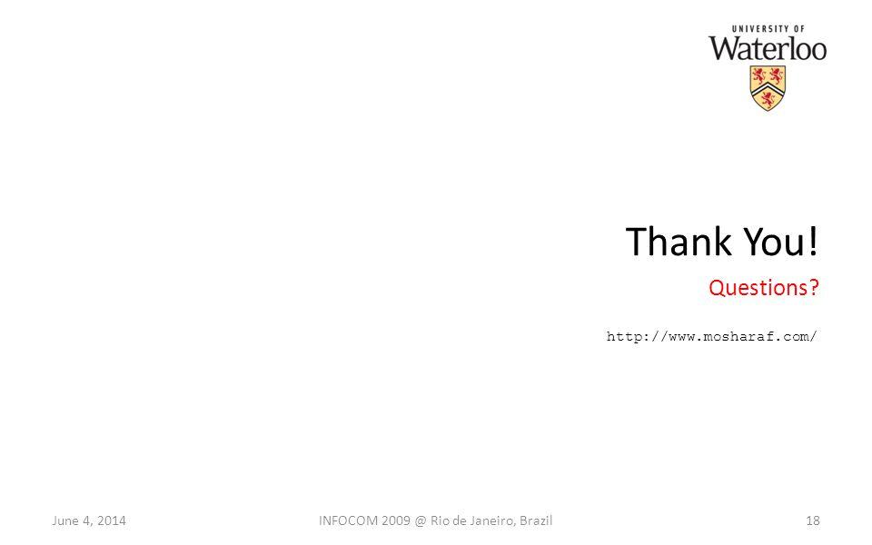 June 4, 201418 Thank You! Questions INFOCOM 2009 @ Rio de Janeiro, Brazil http://www.mosharaf.com/