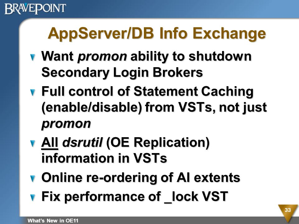 AppServer/DB Info Exchange Want promon ability to shutdown Secondary Login Brokers Full control of Statement Caching (enable/disable) from VSTs, not j