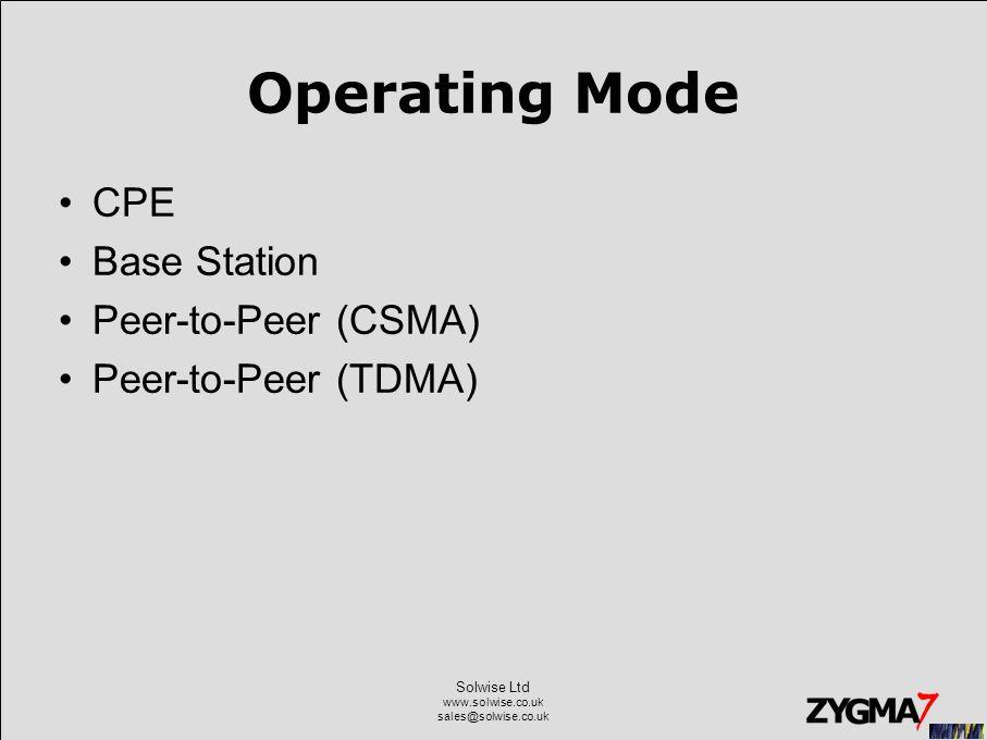 Solwise Ltd www.solwise.co.uk sales@solwise.co.uk Operating Mode CPE Base Station Peer-to-Peer (CSMA) Peer-to-Peer (TDMA)