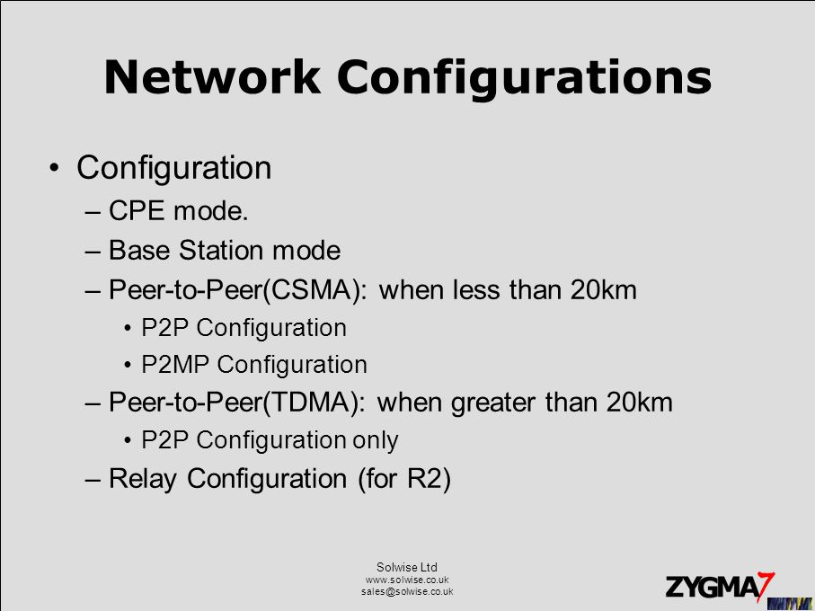 Solwise Ltd www.solwise.co.uk sales@solwise.co.uk Network Configurations Configuration –CPE mode. –Base Station mode –Peer-to-Peer(CSMA): when less th