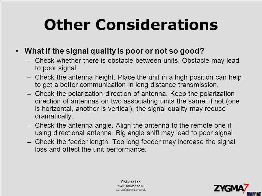 Solwise Ltd www.solwise.co.uk sales@solwise.co.uk Other Considerations What if the signal quality is poor or not so good? –Check whether there is obst
