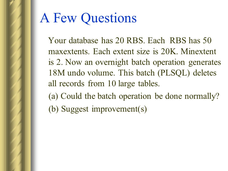 A Few Questions Your database has 20 RBS. Each RBS has 50 maxextents.