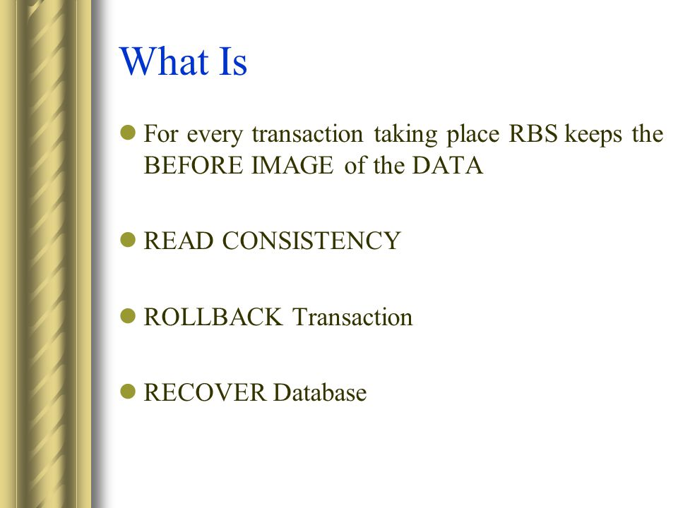 What Is For every transaction taking place RBS keeps the BEFORE IMAGE of the DATA READ CONSISTENCY ROLLBACK Transaction RECOVER Database