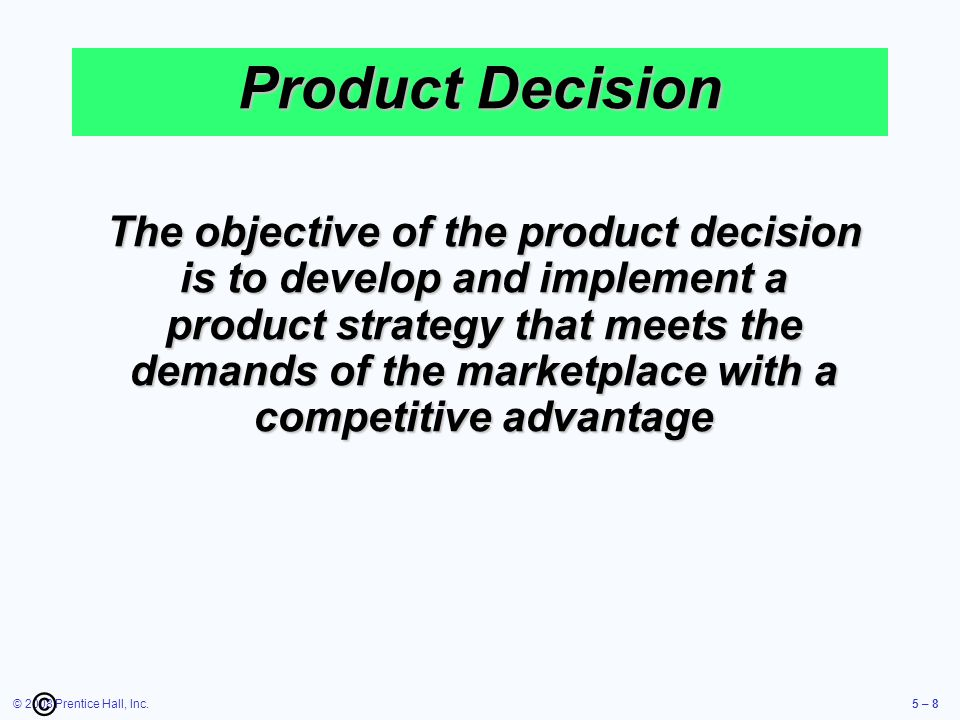 © 2008 Prentice Hall, Inc.5 – 19 © Product Life Cycle Decline Phase Unless product makes a special contribution to the organization, must plan to terminate offering