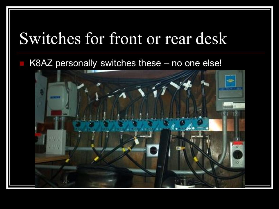 Switches for front or rear desk K8AZ personally switches these – no one else!