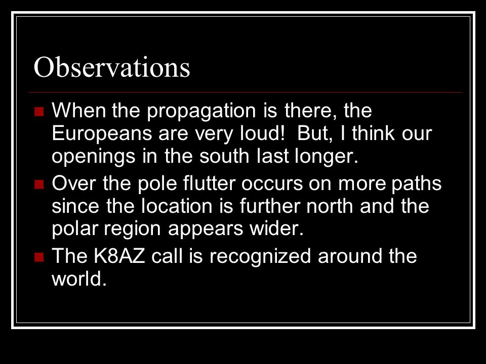 Observations When the propagation is there, the Europeans are very loud.