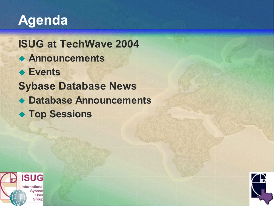 Agenda ISUG at TechWave 2004 Announcements Events Sybase Database News Database Announcements Top Sessions