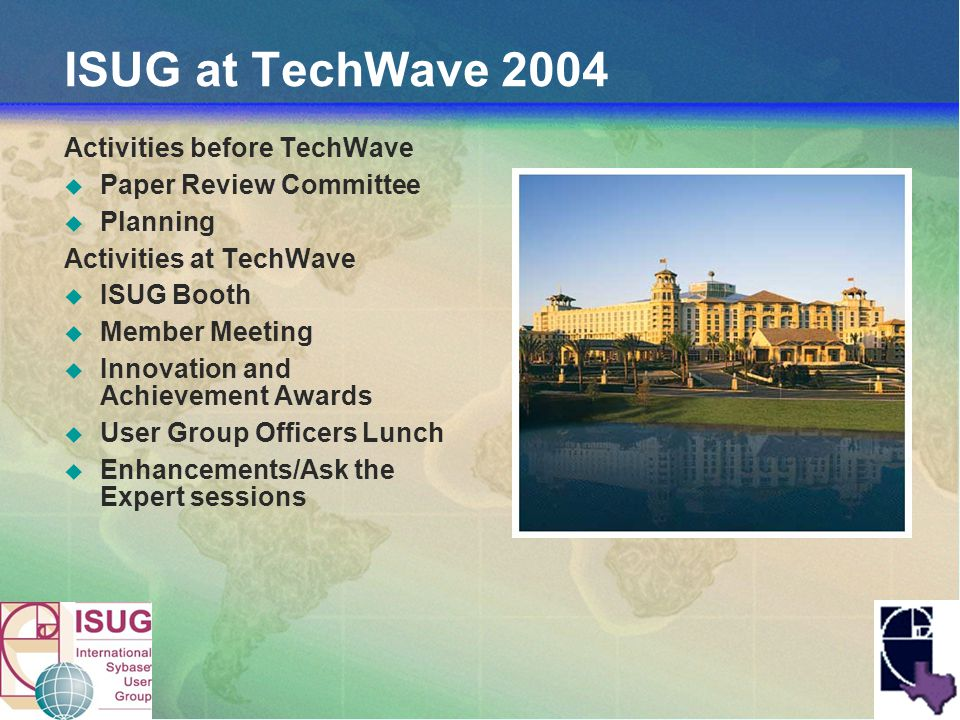 ISUG at TechWave 2004 Activities before TechWave Paper Review Committee Planning Activities at TechWave ISUG Booth Member Meeting Innovation and Achievement Awards User Group Officers Lunch Enhancements/Ask the Expert sessions