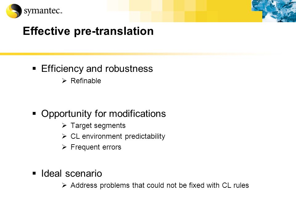Effective pre-translation Efficiency and robustness Refinable Opportunity for modifications Target segments CL environment predictability Frequent errors Ideal scenario Address problems that could not be fixed with CL rules