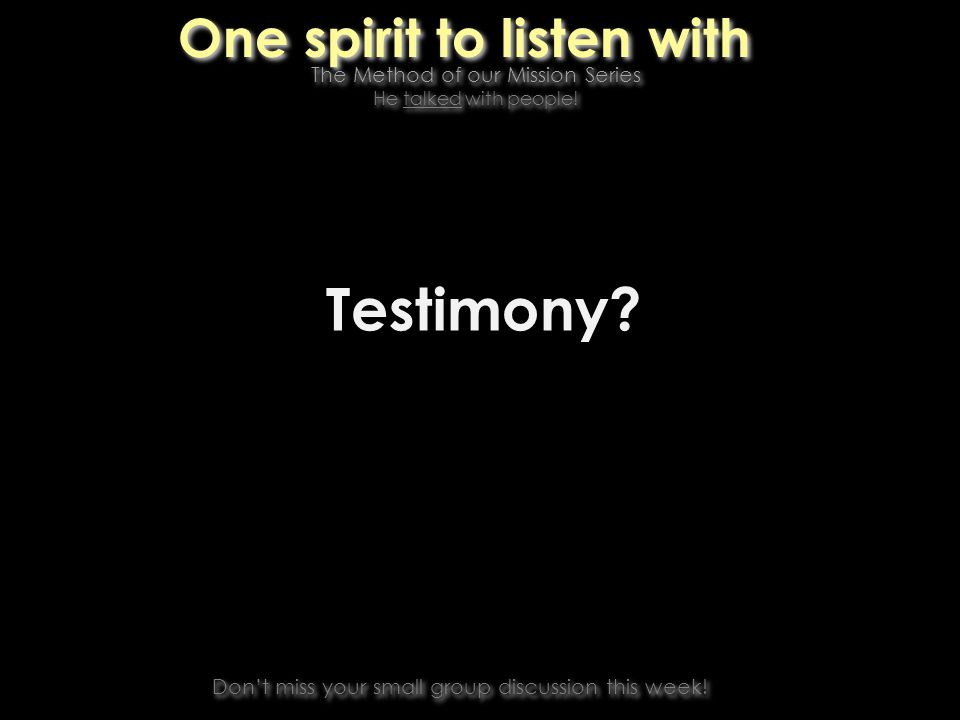 One spirit to listen with Testimony. Dont miss your small group discussion this week.