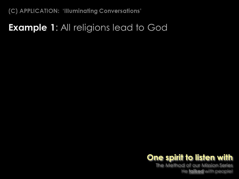 Example 1 : All religions lead to God One spirit to listen with The Method of our Mission Series He talked with people.