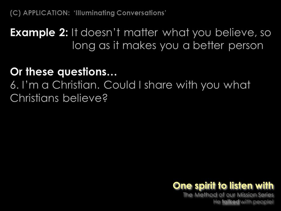 Example 2: It doesnt matter what you believe, so long as it makes you a better person Or these questions… 6.