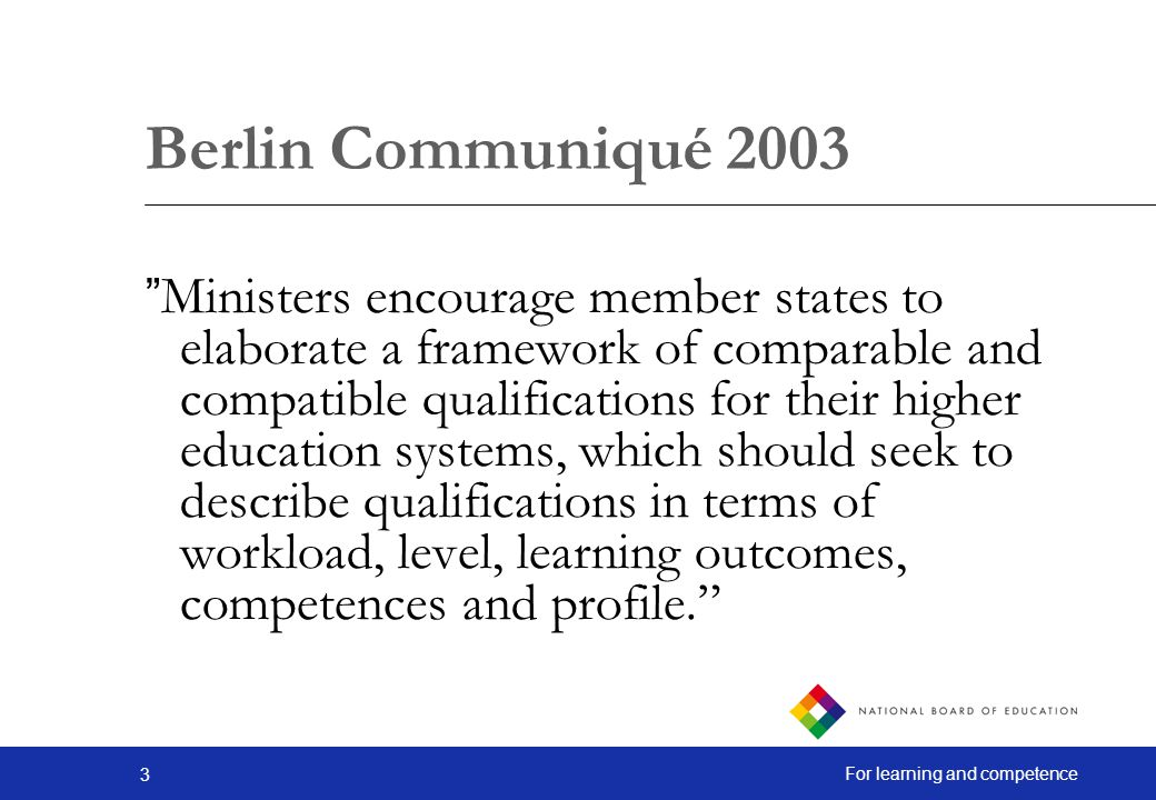 24 For learning and competence Bergen Communiqué 2005 We adopt the overarching framework for qualifications in the EHEA, comprising three cycles, generic descriptors for each cycle based on learning outcomes and competences, and credit ranges in the first and second cycles.